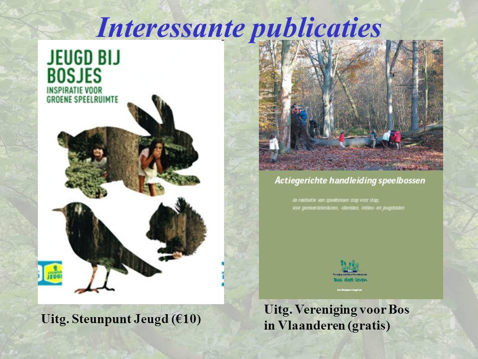 Interessante publicaties Uitg. Steunpunt Jeugd (€10) Uitg. Vereniging voor Bos in Vlaanderen (gratis)