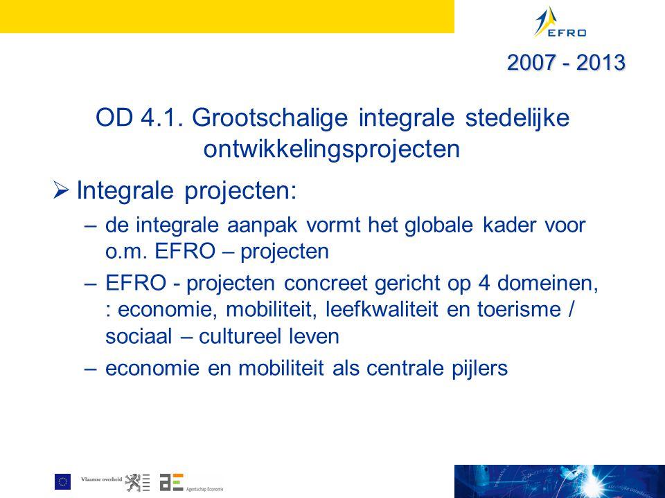 OD 4.1. Grootschalige integrale stedelijke ontwikkelingsprojecten  Integrale projecten: –de integrale aanpak vormt het globale kader voor o.m. EFRO –