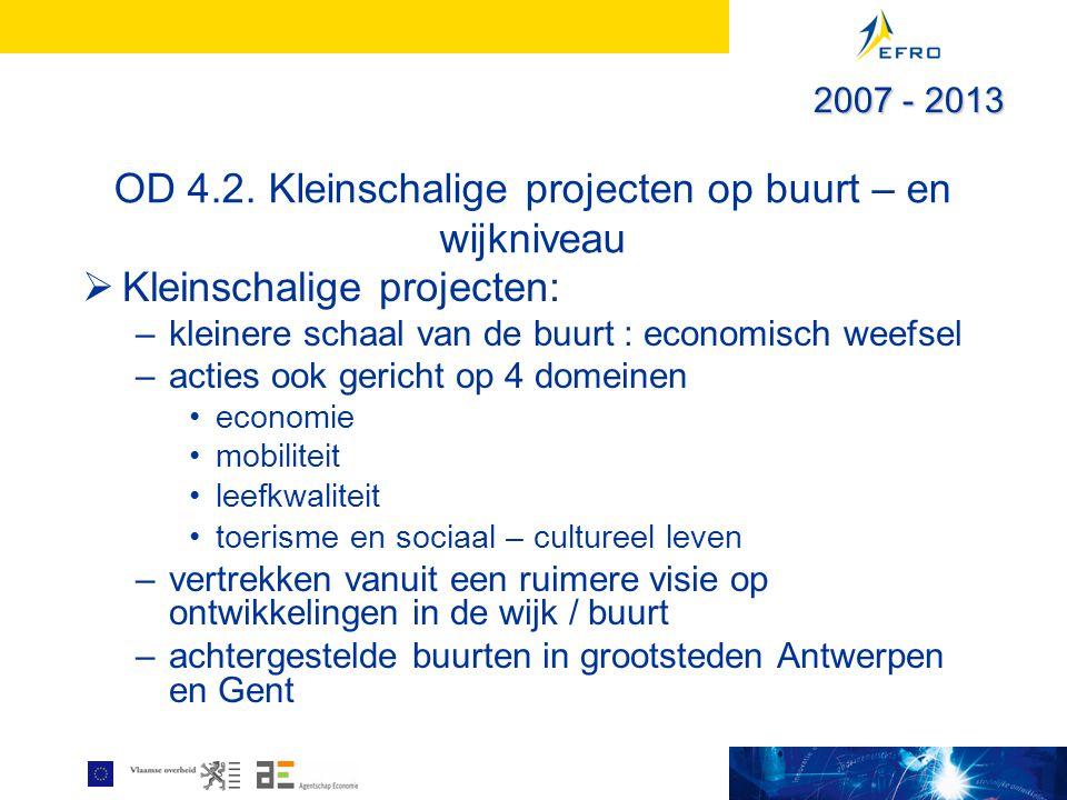 OD 4.2. Kleinschalige projecten op buurt – en wijkniveau  Kleinschalige projecten: –kleinere schaal van de buurt : economisch weefsel –acties ook ger