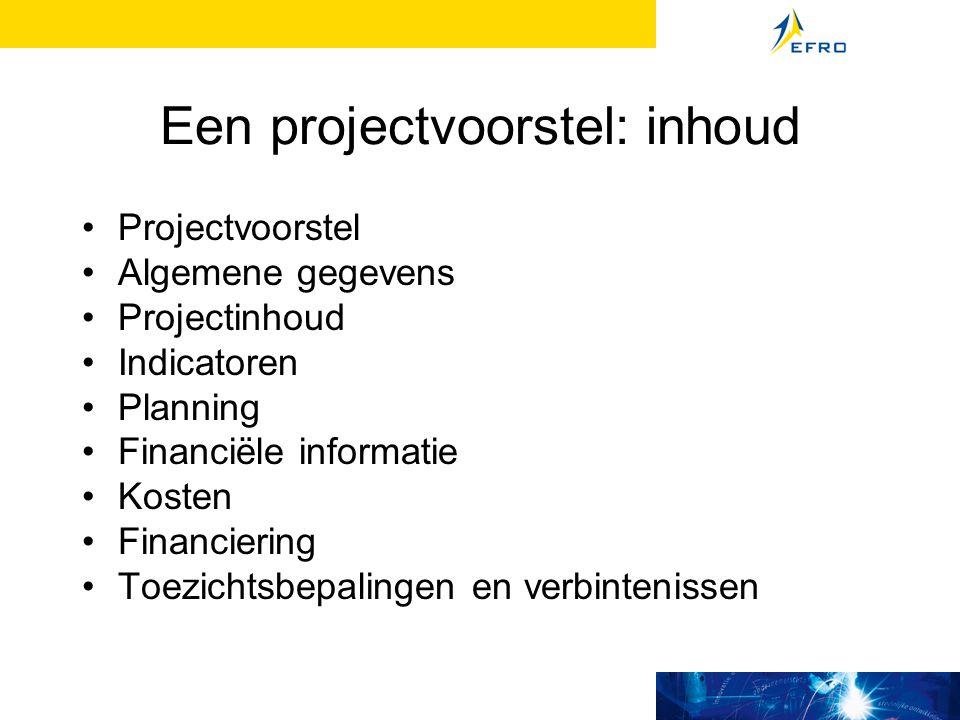 Een projectvoorstel: inhoud Projectvoorstel Algemene gegevens Projectinhoud Indicatoren Planning Financiële informatie Kosten Financiering Toezichtsbepalingen en verbintenissen