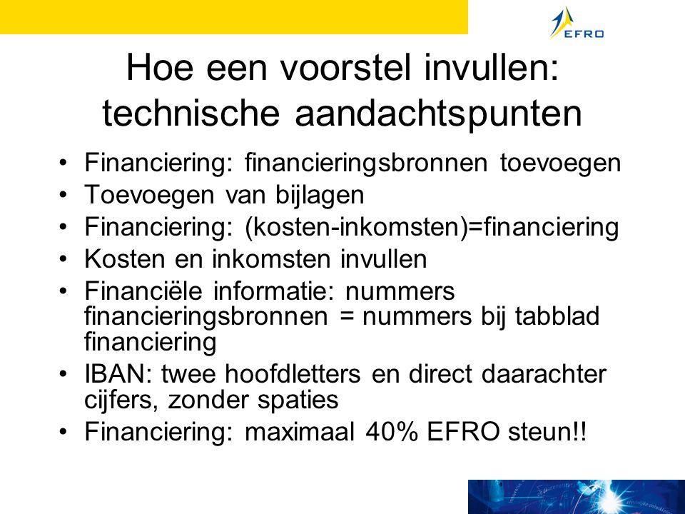 Hoe een voorstel invullen: technische aandachtspunten Financiering: financieringsbronnen toevoegen Toevoegen van bijlagen Financiering: (kosten-inkoms
