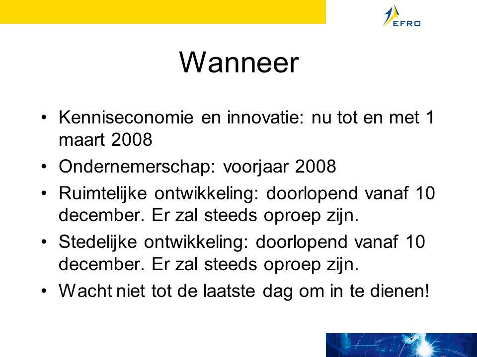 Wanneer Kenniseconomie en innovatie: nu tot en met 1 maart 2008 Ondernemerschap: voorjaar 2008 Ruimtelijke ontwikkeling: doorlopend vanaf 10 december.