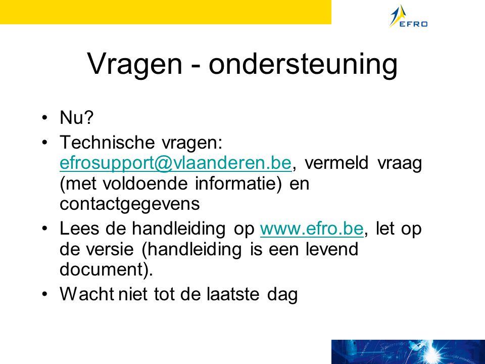 Vragen - ondersteuning Nu? Technische vragen: efrosupport@vlaanderen.be, vermeld vraag (met voldoende informatie) en contactgegevens efrosupport@vlaan