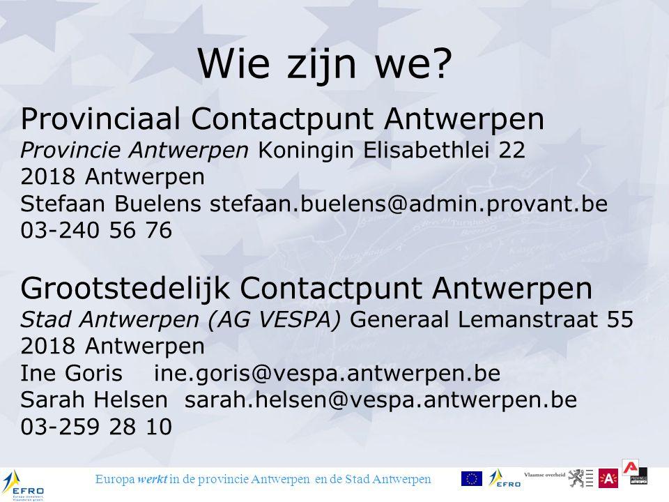 Europa werkt in de provincie Antwerpen en de Stad Antwerpen Wie zijn we? Provinciaal Contactpunt Antwerpen Provincie Antwerpen Koningin Elisabethlei 2