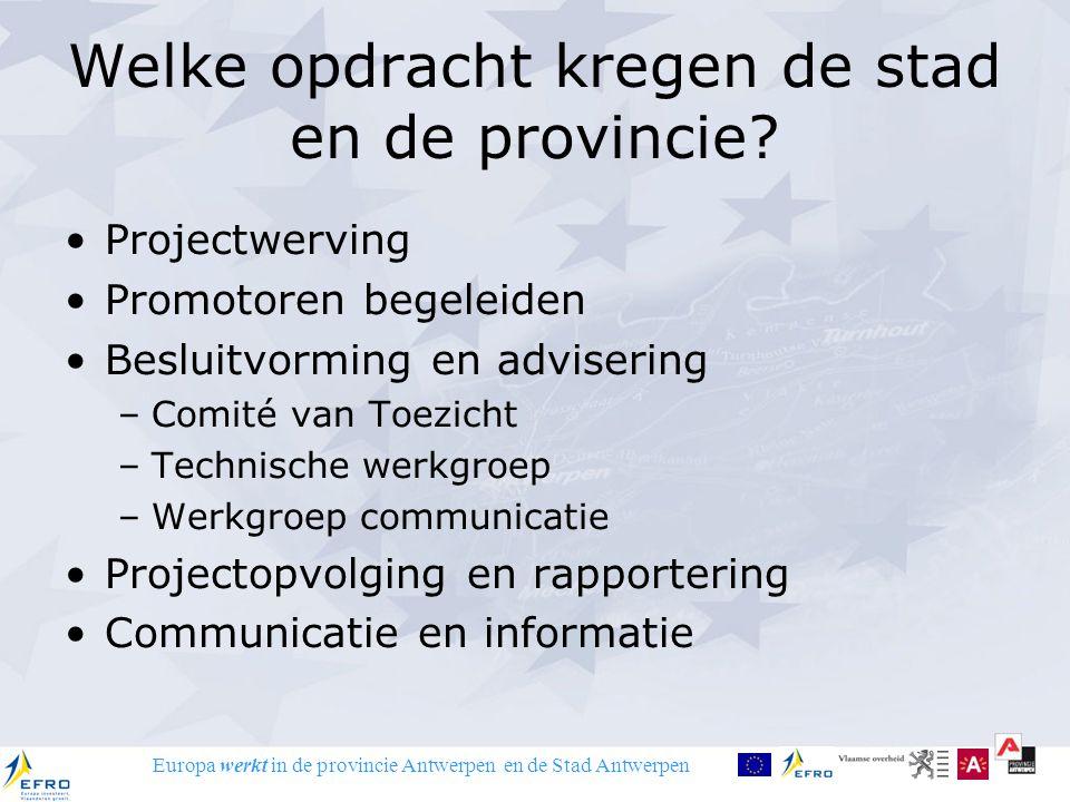 Europa werkt in de provincie Antwerpen en de Stad Antwerpen Welke opdracht kregen de stad en de provincie? Projectwerving Promotoren begeleiden Beslui