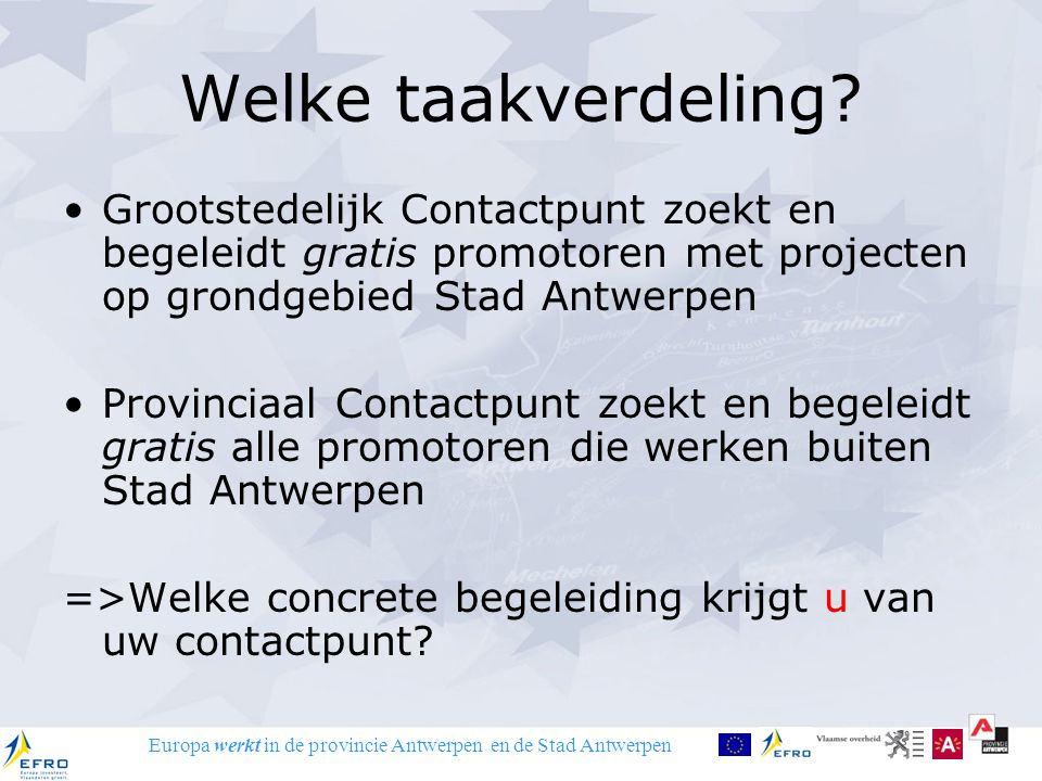 Europa werkt in de provincie Antwerpen en de Stad Antwerpen Welke taakverdeling? Grootstedelijk Contactpunt zoekt en begeleidt gratis promotoren met p