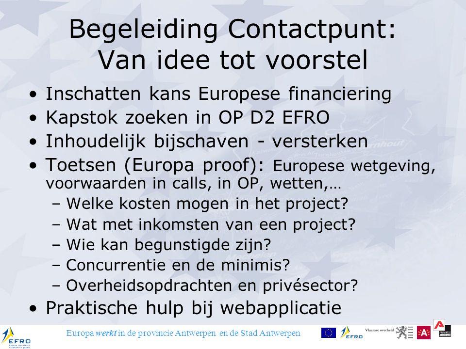 Europa werkt in de provincie Antwerpen en de Stad Antwerpen Begeleiding Contactpunt: Van idee tot voorstel Inschatten kans Europese financiering Kapst