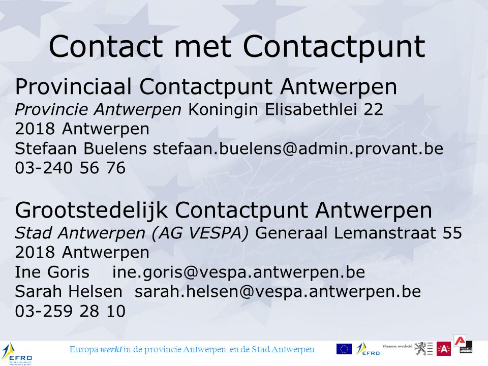 Europa werkt in de provincie Antwerpen en de Stad Antwerpen Contact met Contactpunt Provinciaal Contactpunt Antwerpen Provincie Antwerpen Koningin Eli