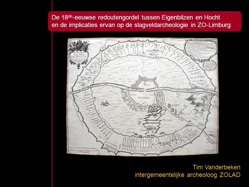 De 18 de -eeuwse redoutengordel tussen Eigenbilzen en Hocht en de implicaties ervan op de slagveldarcheologie in ZO-Limburg Tim Vanderbeken intergemee