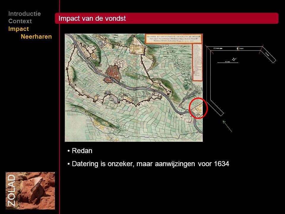 Impact van de vondst ZOLAD Introductie Context Impact Neerharen Redan Datering is onzeker, maar aanwijzingen voor 1634