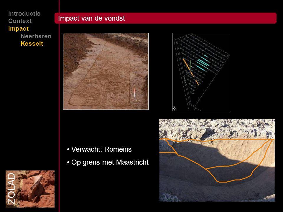 Impact van de vondst ZOLAD Introductie Context Impact Neerharen Kesselt Verwacht: Romeins Op grens met Maastricht