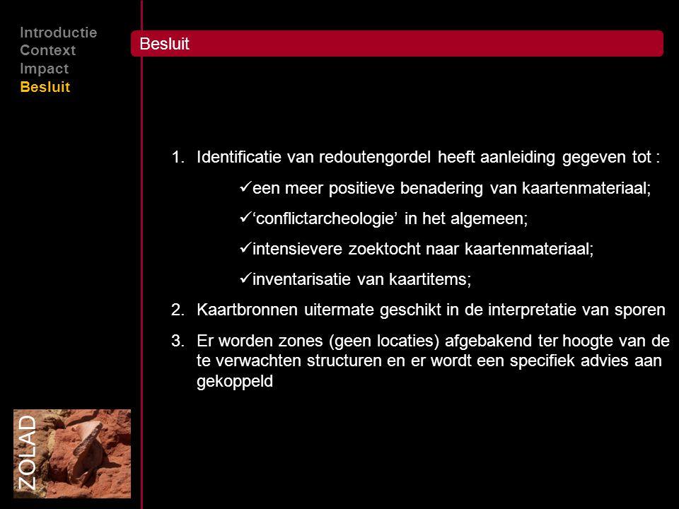 Besluit ZOLAD Introductie Context Impact Besluit 1.Identificatie van redoutengordel heeft aanleiding gegeven tot : een meer positieve benadering van k