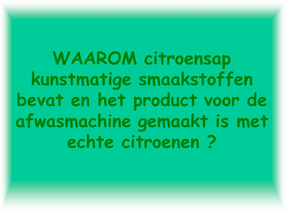 WAAROM citroensap kunstmatige smaakstoffen bevat en het product voor de afwasmachine gemaakt is met echte citroenen ?