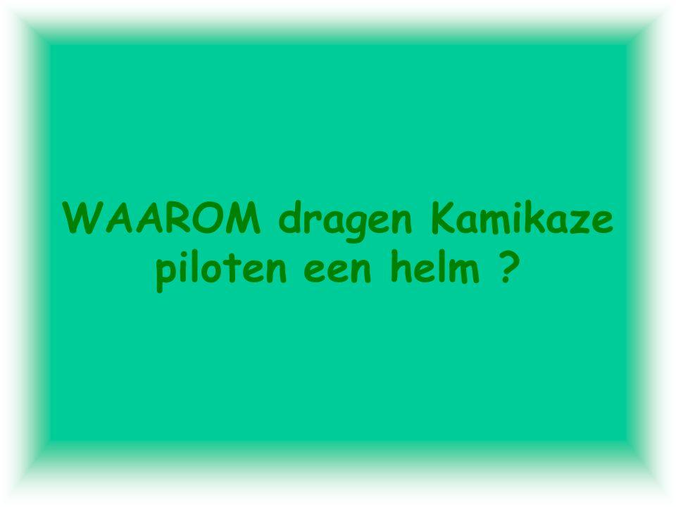 WAAROM dragen Kamikaze piloten een helm ?