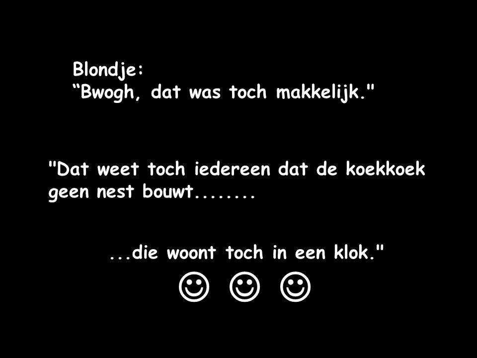 """Blondje: """"Bwogh, dat was toch makkelijk."""