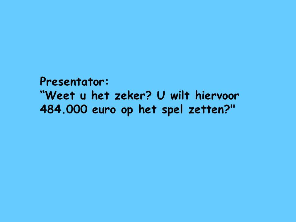 """Presentator: """"Weet u het zeker? U wilt hiervoor 484.000 euro op het spel zetten?"""