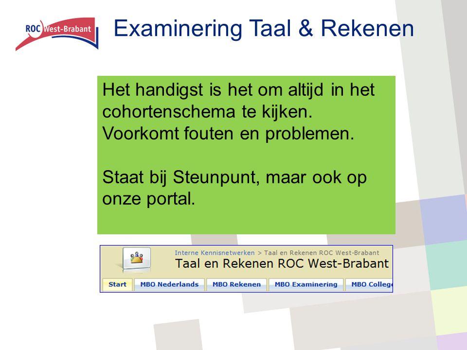 Examinering Taal & Rekenen Het handigst is het om altijd in het cohortenschema te kijken. Voorkomt fouten en problemen. Staat bij Steunpunt, maar ook
