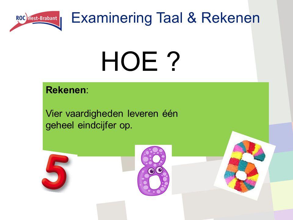 Examinering Taal & Rekenen HOE ? Rekenen: Vier vaardigheden leveren één geheel eindcijfer op.