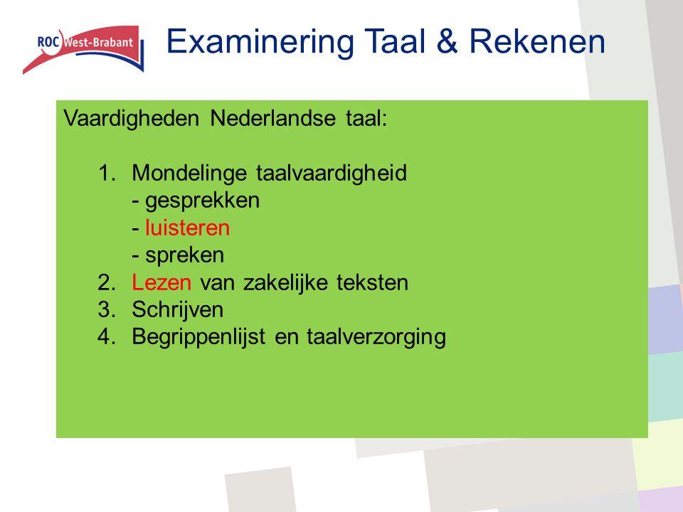 Examinering Taal & Rekenen Vaardigheden Nederlandse taal: 1.Mondelinge taalvaardigheid - gesprekken - luisteren - spreken 2.Lezen van zakelijke tekste