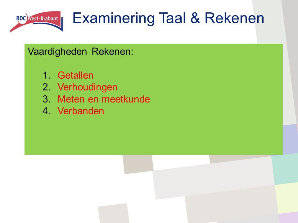 Examinering Taal & Rekenen Vaardigheden Rekenen: 1.Getallen 2.Verhoudingen 3.Meten en meetkunde 4.Verbanden