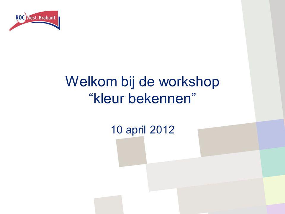 Welkom bij de workshop kleur bekennen 10 april 2012