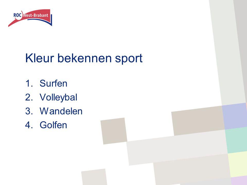 Kleur bekennen sport 1.Surfen 2.Volleybal 3.Wandelen 4.Golfen