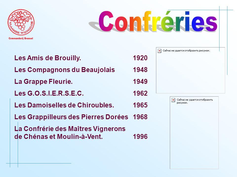 Les Amis de Brouilly. 1920 Les Compagnons du Beaujolais 1948 La Grappe Fleurie.