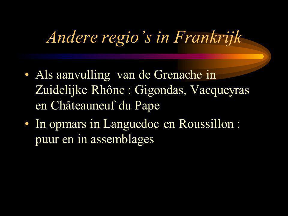 Andere regio's in Frankrijk Als aanvulling van de Grenache in Zuidelijke Rhône : Gigondas, Vacqueyras en Châteauneuf du Pape In opmars in Languedoc en Roussillon : puur en in assemblages