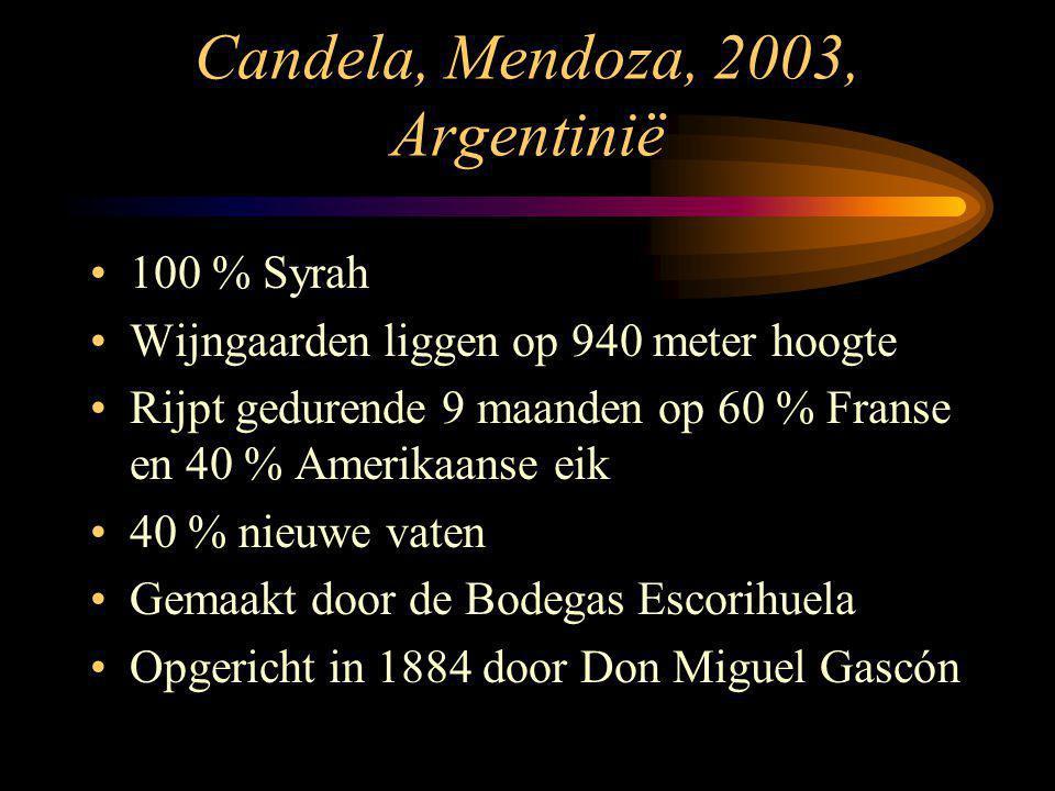 Candela, Mendoza, 2003, Argentinië 100 % Syrah Wijngaarden liggen op 940 meter hoogte Rijpt gedurende 9 maanden op 60 % Franse en 40 % Amerikaanse eik 40 % nieuwe vaten Gemaakt door de Bodegas Escorihuela Opgericht in 1884 door Don Miguel Gascón