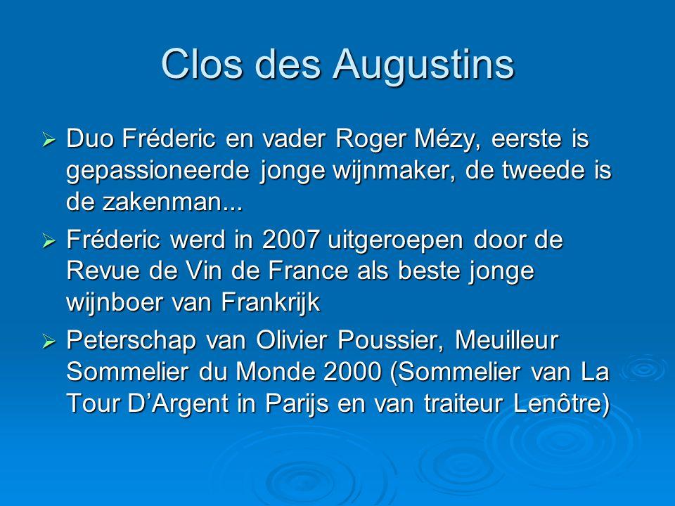 Clos des Augustins  Duo Fréderic en vader Roger Mézy, eerste is gepassioneerde jonge wijnmaker, de tweede is de zakenman...  Fréderic werd in 2007 u