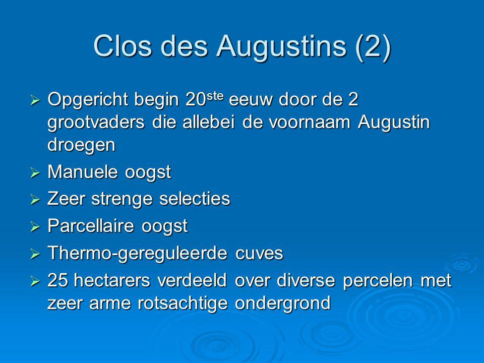 Clos des Augustins (2)  Opgericht begin 20 ste eeuw door de 2 grootvaders die allebei de voornaam Augustin droegen  Manuele oogst  Zeer strenge selecties  Parcellaire oogst  Thermo-gereguleerde cuves  25 hectarers verdeeld over diverse percelen met zeer arme rotsachtige ondergrond