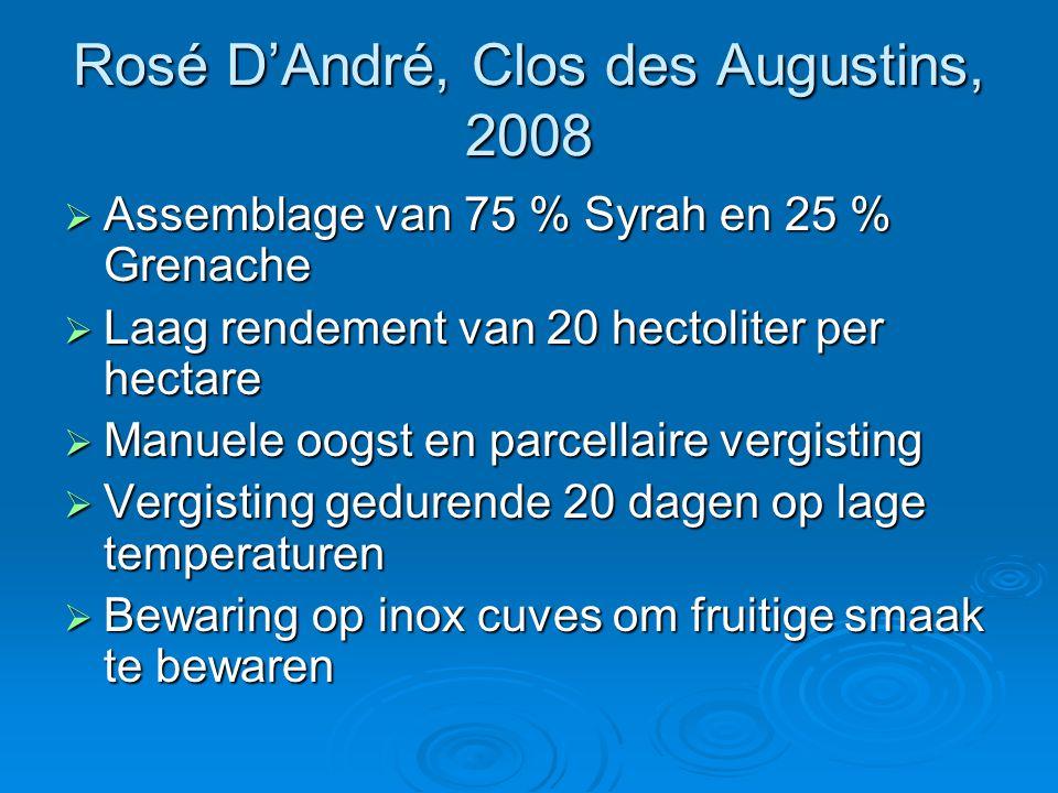 Rosé D'André, Clos des Augustins, 2008  Assemblage van 75 % Syrah en 25 % Grenache  Laag rendement van 20 hectoliter per hectare  Manuele oogst en