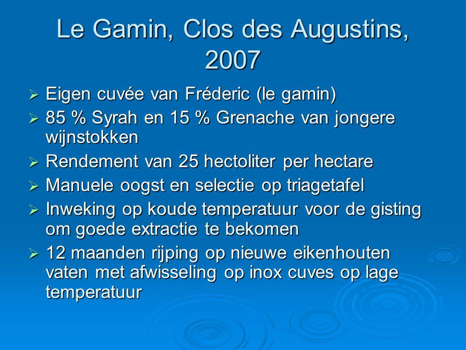 Le Gamin, Clos des Augustins, 2007  Eigen cuvée van Fréderic (le gamin)  85 % Syrah en 15 % Grenache van jongere wijnstokken  Rendement van 25 hect