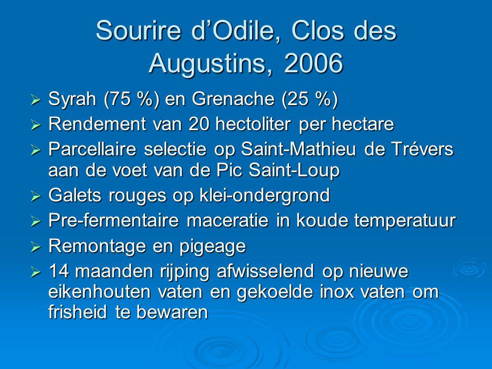 Sourire d'Odile, Clos des Augustins, 2006  Syrah (75 %) en Grenache (25 %)  Rendement van 20 hectoliter per hectare  Parcellaire selectie op Saint-