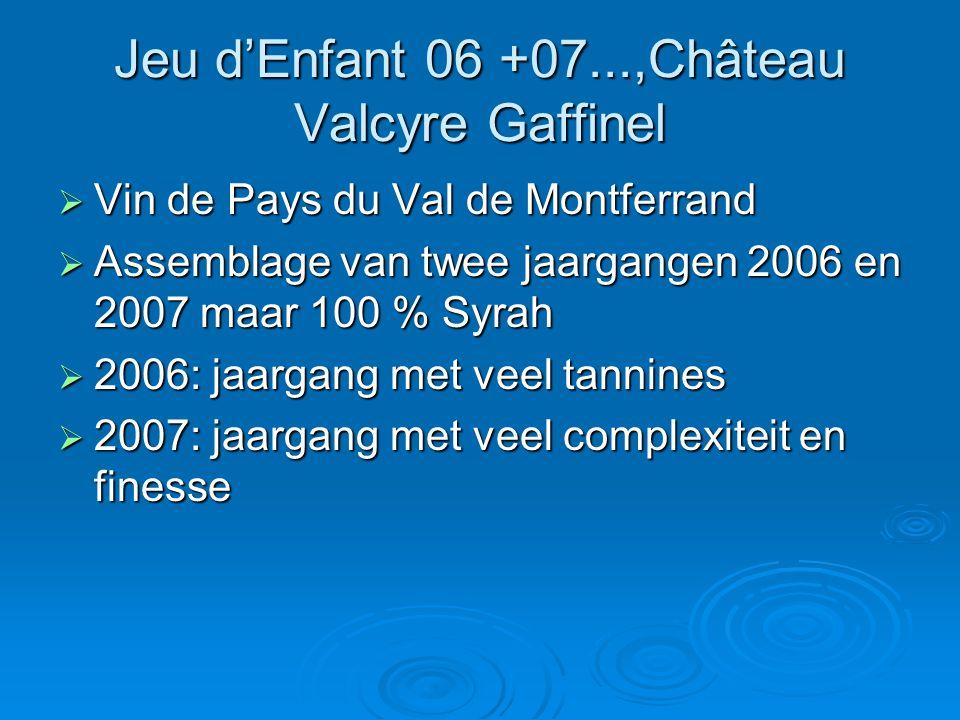 Jeu d'Enfant 06 +07...,Château Valcyre Gaffinel  Vin de Pays du Val de Montferrand  Assemblage van twee jaargangen 2006 en 2007 maar 100 % Syrah  2006: jaargang met veel tannines  2007: jaargang met veel complexiteit en finesse