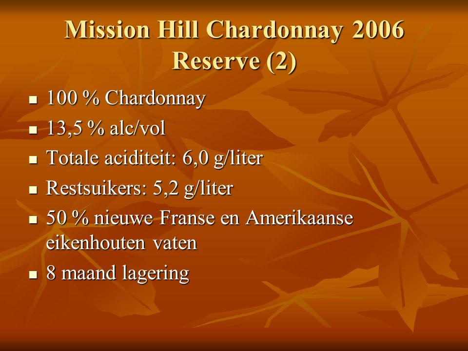 Mission Hill Chardonnay 2006 Reserve (2) 100 % Chardonnay 100 % Chardonnay 13,5 % alc/vol 13,5 % alc/vol Totale aciditeit: 6,0 g/liter Totale aciditei