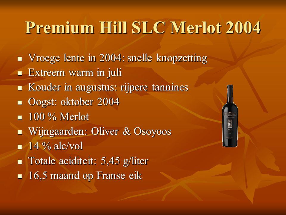 Premium Hill SLC Merlot 2004 Vroege lente in 2004: snelle knopzetting Vroege lente in 2004: snelle knopzetting Extreem warm in juli Extreem warm in juli Kouder in augustus: rijpere tannines Kouder in augustus: rijpere tannines Oogst: oktober 2004 Oogst: oktober 2004 100 % Merlot 100 % Merlot Wijngaarden: Oliver & Osoyoos Wijngaarden: Oliver & Osoyoos 14 % alc/vol 14 % alc/vol Totale aciditeit: 5,45 g/liter Totale aciditeit: 5,45 g/liter 16,5 maand op Franse eik 16,5 maand op Franse eik
