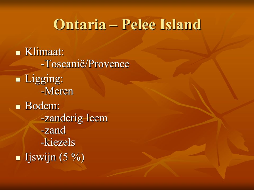 Ontaria – Pelee Island Klimaat: -Toscanië/Provence Klimaat: -Toscanië/Provence Ligging: -Meren Ligging: -Meren Bodem: -zanderig leem -zand -kiezels Bo