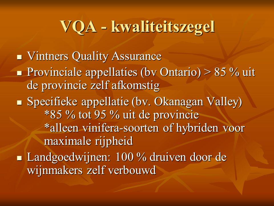 VQA - kwaliteitszegel Vintners Quality Assurance Vintners Quality Assurance Provinciale appellaties (bv Ontario) > 85 % uit de provincie zelf afkomsti