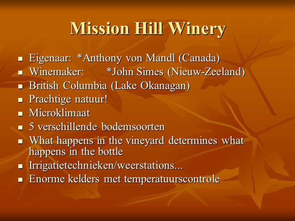 Mission Hill Winery Eigenaar: *Anthony von Mandl (Canada) Eigenaar: *Anthony von Mandl (Canada) Winemaker:*John Simes (Nieuw-Zeeland) Winemaker:*John