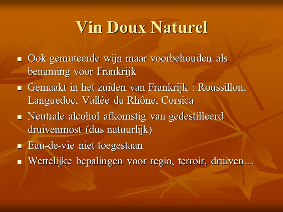 Vin Doux Naturel Ook gemuteerde wijn maar voorbehouden als benaming voor Frankrijk Ook gemuteerde wijn maar voorbehouden als benaming voor Frankrijk G