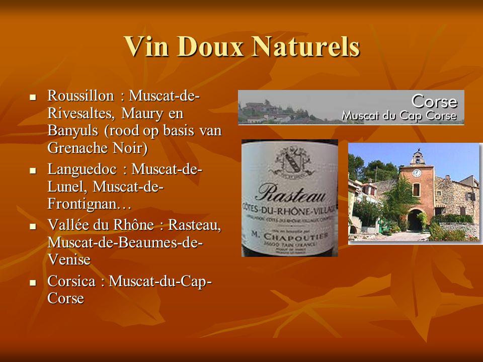 Vin Doux Naturels Roussillon : Muscat-de- Rivesaltes, Maury en Banyuls (rood op basis van Grenache Noir) Roussillon : Muscat-de- Rivesaltes, Maury en