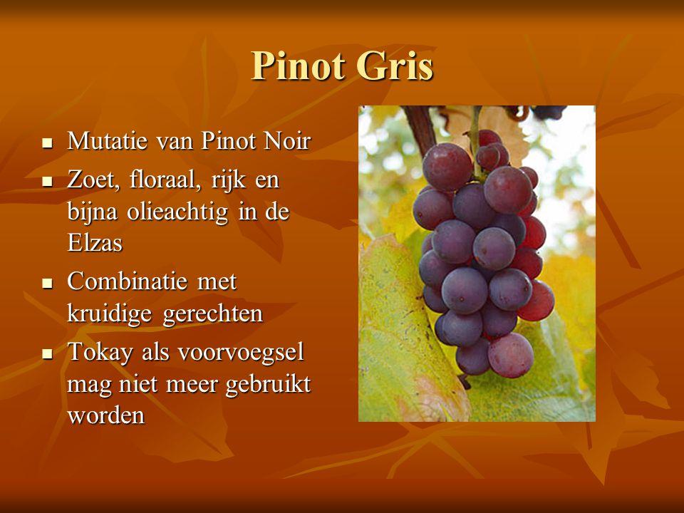 Pinot Gris Mutatie van Pinot Noir Mutatie van Pinot Noir Zoet, floraal, rijk en bijna olieachtig in de Elzas Zoet, floraal, rijk en bijna olieachtig i