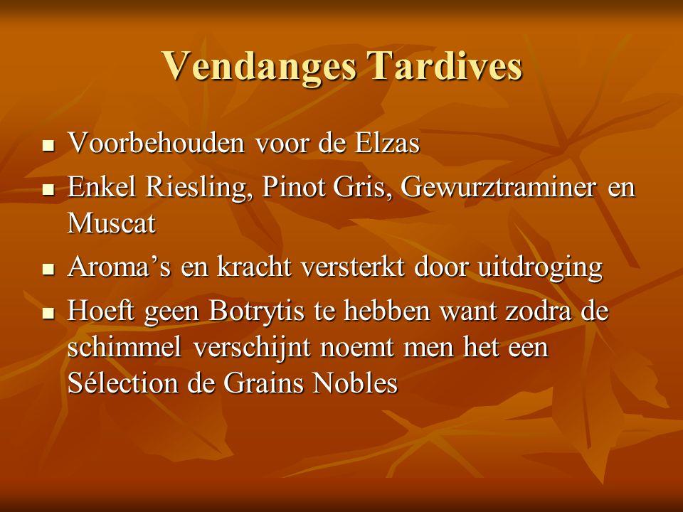 Vendanges Tardives Voorbehouden voor de Elzas Voorbehouden voor de Elzas Enkel Riesling, Pinot Gris, Gewurztraminer en Muscat Enkel Riesling, Pinot Gr