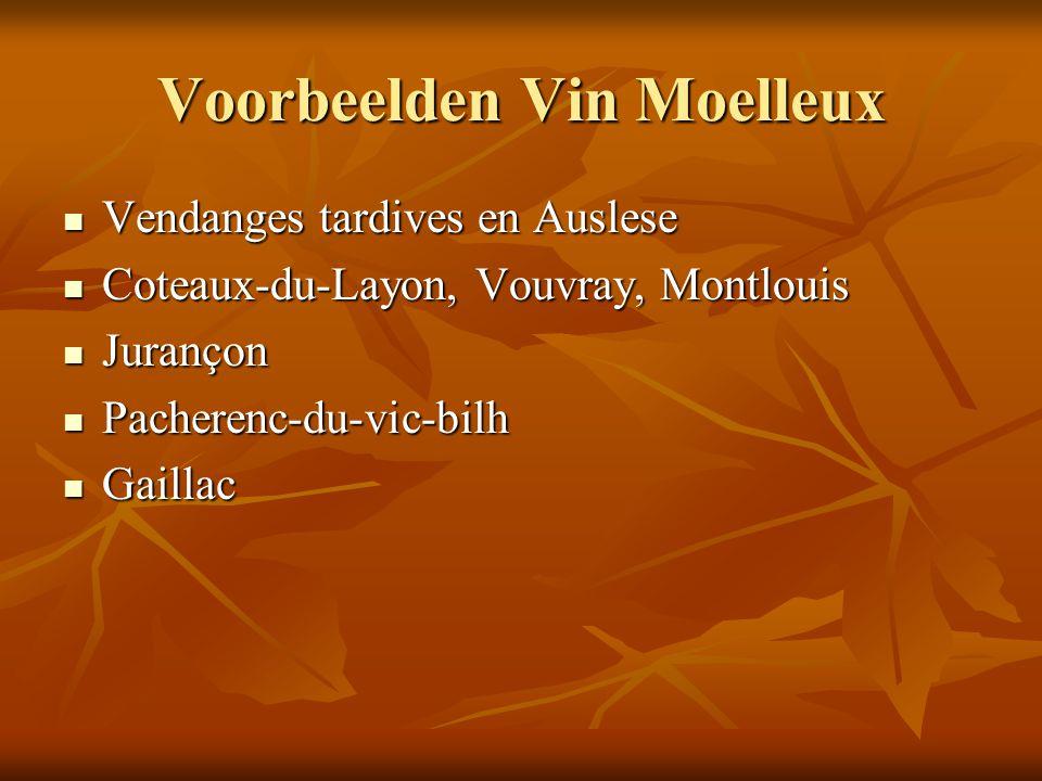 Voorbeelden Vin Moelleux Vendanges tardives en Auslese Vendanges tardives en Auslese Coteaux-du-Layon, Vouvray, Montlouis Coteaux-du-Layon, Vouvray, M