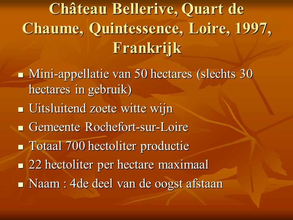 Château Bellerive, Quart de Chaume, Quintessence, Loire, 1997, Frankrijk Mini-appellatie van 50 hectares (slechts 30 hectares in gebruik) Mini-appella