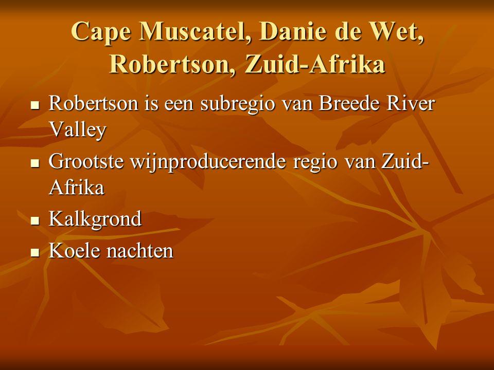 Cape Muscatel, Danie de Wet, Robertson, Zuid-Afrika Robertson is een subregio van Breede River Valley Robertson is een subregio van Breede River Valle