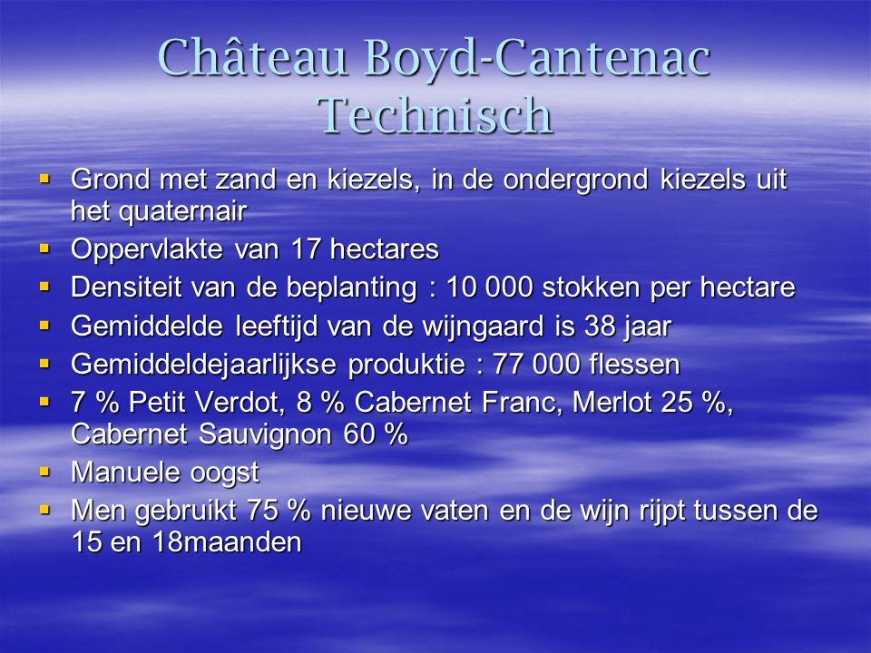 Château Boyd-Cantenac Technisch  Grond met zand en kiezels, in de ondergrond kiezels uit het quaternair  Oppervlakte van 17 hectares  Densiteit van de beplanting : 10 000 stokken per hectare  Gemiddelde leeftijd van de wijngaard is 38 jaar  Gemiddeldejaarlijkse produktie : 77 000 flessen  7 % Petit Verdot, 8 % Cabernet Franc, Merlot 25 %, Cabernet Sauvignon 60 %  Manuele oogst  Men gebruikt 75 % nieuwe vaten en de wijn rijpt tussen de 15 en 18maanden