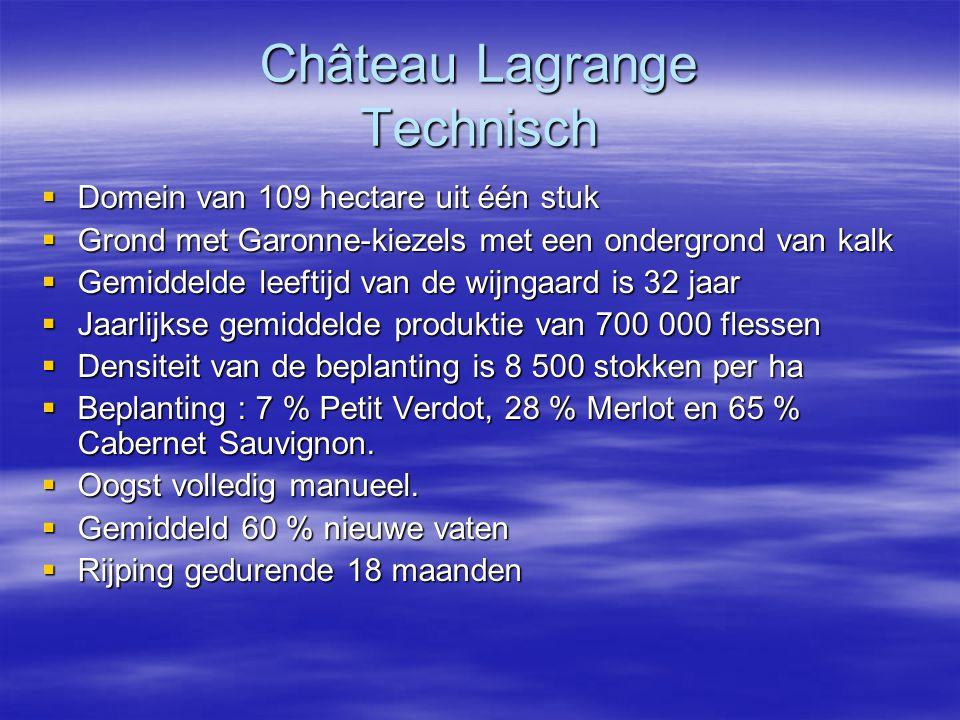 Château Lagrange Technisch  Domein van 109 hectare uit één stuk  Grond met Garonne-kiezels met een ondergrond van kalk  Gemiddelde leeftijd van de wijngaard is 32 jaar  Jaarlijkse gemiddelde produktie van 700 000 flessen  Densiteit van de beplanting is 8 500 stokken per ha  Beplanting : 7 % Petit Verdot, 28 % Merlot en 65 % Cabernet Sauvignon.