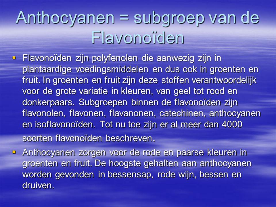 Anthocyanen = subgroep van de Flavonoïden  Flavonoïden zijn polyfenolen die aanwezig zijn in plantaardige voedingsmiddelen en dus ook in groenten en fruit.